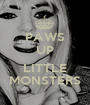 PAWS UP  LITTLE MONSTERS - Personalised Poster A1 size