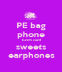 PE bag phone lunch card sweets earphones - Personalised Poster A1 size