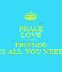 PEACE LOVE AND FRIENDS IS ALL YOU NEED - Personalised Poster A1 size