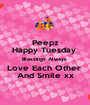 Peepz Happy Tuesday  Blessings Always  Love Each Other  And Smile xx - Personalised Poster A1 size