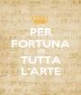 PER FORTUNA C'E' TUTTA L'ARTE - Personalised Poster A1 size