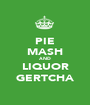 PIE MASH AND LIQUOR GERTCHA - Personalised Poster A1 size