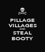 PILLAGE VILLAGES AND STEAL BOOTY - Personalised Poster A1 size