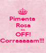 Pimenta  Rosa Em OFF! Corraaaaam!!!  - Personalised Poster A1 size