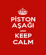 PİSTON AŞAĞI AND KEEP CALM - Personalised Poster A1 size