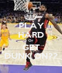 PLAY HARD Or GET DUNK ON?? - Personalised Poster A1 size