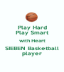Play Hard Play Smart with Heart SIEBEN Basketball player - Personalised Poster A1 size