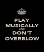 PLAY MUSICALLY AND DON'T OVERBLOW - Personalised Poster A1 size