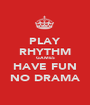 PLAY RHYTHM GAMES HAVE FUN NO DRAMA - Personalised Poster A1 size