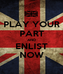 PLAY YOUR PART AND ENLIST NOW - Personalised Poster A1 size