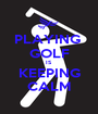 PLAYING  GOLF IS KEEPING CALM - Personalised Poster A1 size
