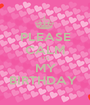 PLEASE CALM ITS MY BIRTHDAY  - Personalised Poster A1 size