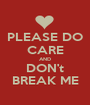 PLEASE DO CARE AND DON't BREAK ME - Personalised Poster A1 size