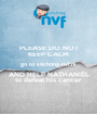 PLEASE DO NOT KEEP CALM go to stichting-nvf.nl AND HELP NATHANIËL to defeat his cancer - Personalised Poster A1 size