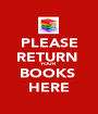 PLEASE RETURN  YOUR  BOOKS  HERE - Personalised Poster A1 size