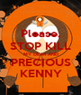 Please, STOP KILL MY DEAR AND PRECIOUS KENNY - Personalised Poster A1 size