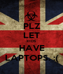 PLZ LET KIDS HAVE LAPTOPS. :( - Personalised Poster A1 size