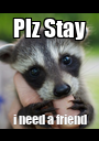 Plz Stay i need a friend - Personalised Poster A1 size