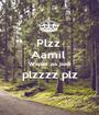 Plzz  Aamil  Wapas aa jaao plzzzz plz  - Personalised Poster A1 size