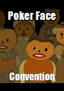 Poker Face Convention - Personalised Poster A1 size