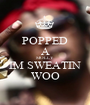 POPPED A MOLLY IM SWEATIN WOO - Personalised Poster A1 size