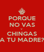 PORQUE NO VAS Y  CHINGAS A TU MADRE? - Personalised Poster A1 size