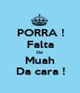 PORRA ! Falta De Muah Da cara ! - Personalised Poster A1 size