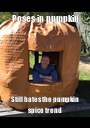 Poses in pumpkin Still hates the pumpkin spice trend - Personalised Poster A1 size