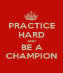 PRACTICE HARD AND BE A CHAMPION - Personalised Poster A1 size