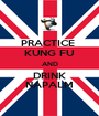 PRACTICE  KUNG FU AND DRINK NAPALM - Personalised Poster A1 size