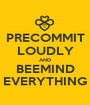PRECOMMIT LOUDLY AND BEEMIND EVERYTHING - Personalised Poster A1 size