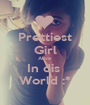 Prettiest Girl Alive In dis  World :* - Personalised Poster A1 size
