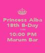 Princess Alba 18th B-Day 1/20 10:00 PM Marum Bar - Personalised Poster A1 size