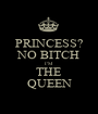 PRINCESS? NO BITCH I'M THE QUEEN - Personalised Poster A1 size
