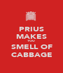 PRIUS MAKES YOU SMELL OF CABBAGE - Personalised Poster A1 size