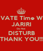 PRIVATE Time WITH JARIRI Do Not  DISTURB THANK YOU!!! - Personalised Poster A1 size