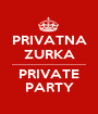 PRIVATNA ZURKA ---------------------------------- PRIVATE PARTY - Personalised Poster A1 size
