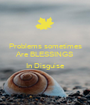 Problems sometimes Are BLESSINGS  In Disguise  - Personalised Poster A1 size