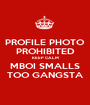 PROFILE PHOTO PROHIBITED KEEP CALM MBOI SMALLS TOO GANGSTA - Personalised Poster A1 size