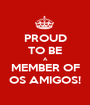 PROUD TO BE A MEMBER OF OS AMIGOS! - Personalised Poster A1 size