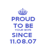 PROUD TO BE YOUR WIFE SINCE  11.08.07 - Personalised Poster A1 size