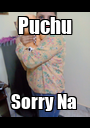 Puchu Sorry Na  - Personalised Poster A1 size