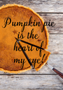 Pumpkin pie is the  heart of  my eye! - Personalised Poster A1 size