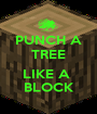 PUNCH A TREE  LIKE A  BLOCK - Personalised Poster A1 size