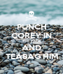 PUNCH COREY IN THE FACE AND TEABAG HIM - Personalised Poster A1 size