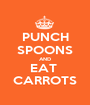 PUNCH SPOONS AND EAT  CARROTS - Personalised Poster A1 size