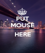 PUT MOUSE  HERE  - Personalised Poster A1 size