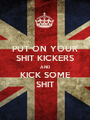 PUT ON YOUR SHIT KICKERS AND KICK SOME SHIT - Personalised Poster A1 size