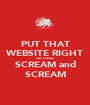 PUT THAT WEBSITE RIGHT OR I WILL SCREAM and SCREAM - Personalised Poster A1 size