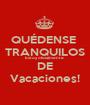 QUÉDENSE  TRANQUILOS Estoy oficialmente  DE Vacaciones! - Personalised Poster A1 size